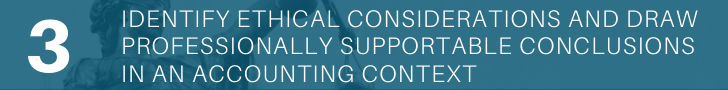 Identify ethical considerations and draw professionally supportable conclusions in an accounting context