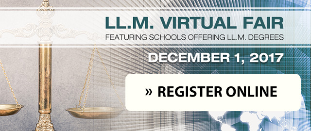 LL.M. Virtual Fair featuring schools offering LL.M. degrees - Register online for event on December 1, 2017