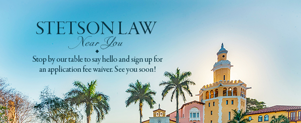 Stetson Law Near You: Stop by our table to say hello and sign up for an application fee waiver. See you soon!
