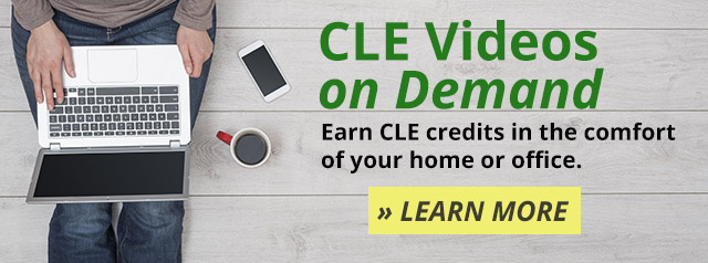 Learn more about CLE Videos on Demand - Earn CLE credits in the comfort of your home or office.