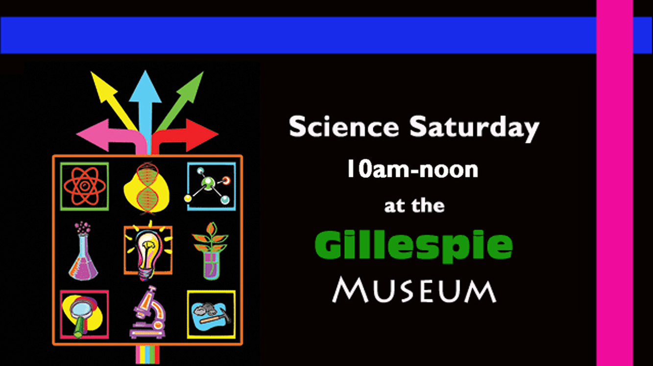 Science Saturday 10am - noon at the Gillespie Museum